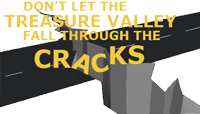 Don't let the Treasure Valley Fall Through the Cracks campaign graphic